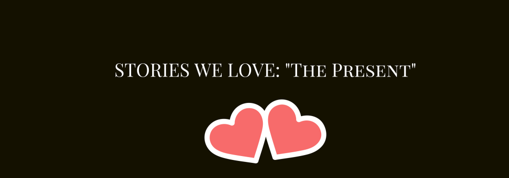Stories We Love_ The Present